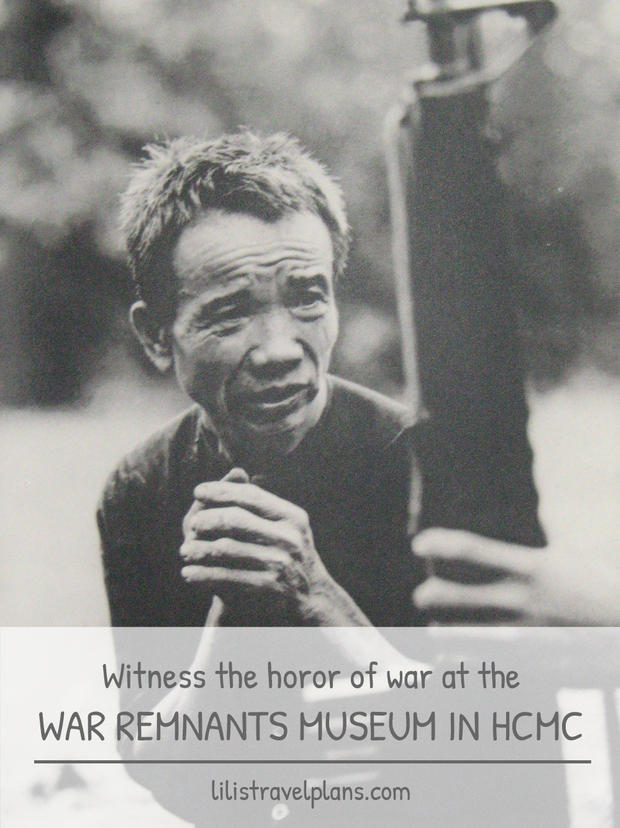 WITNESS THE HORROR OF WAR AT THE WAR REMNANTS MUSEUM IN HO CHI MINH CITY, VIETNAM